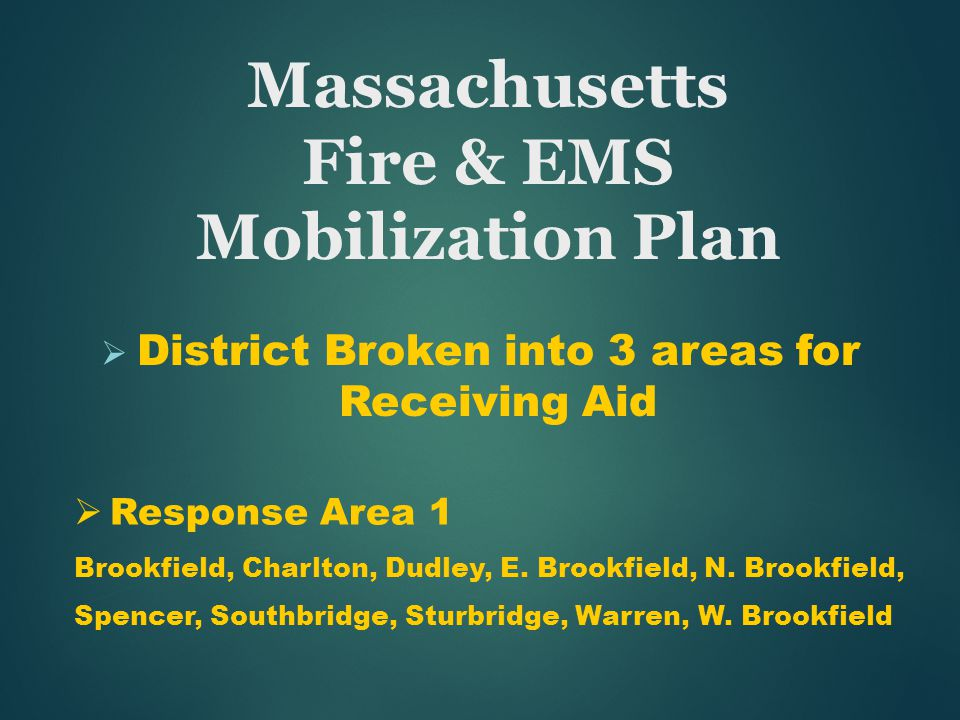 Massachusetts Fire & EMS Mobilization Plan  District Broken into 3 areas for Receiving Aid  Response Area 1 Brookfield, Charlton, Dudley, E. Brookfi