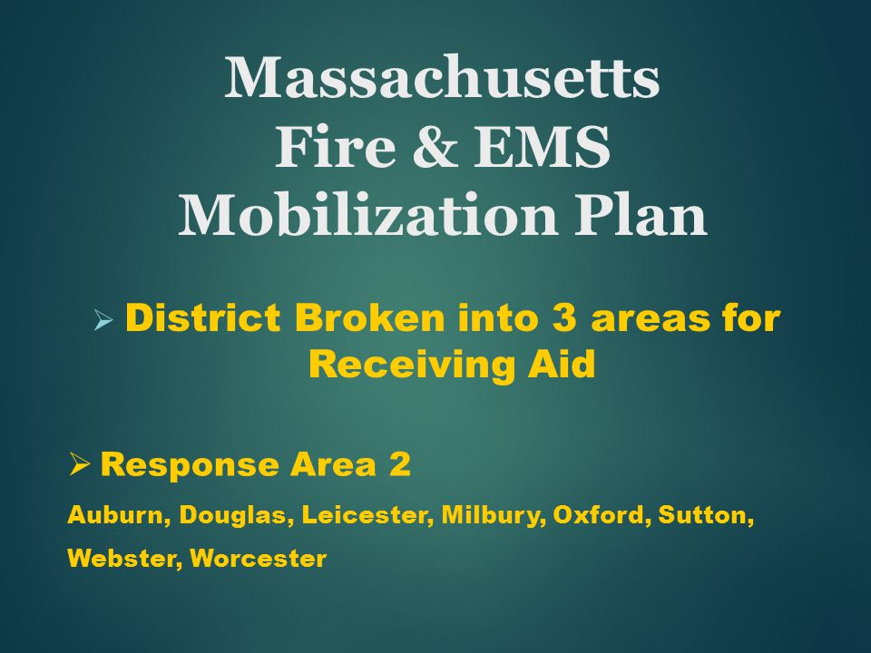 Massachusetts Fire & EMS Mobilization Plan  District Broken into 3 areas for Receiving Aid  Response Area 2 Auburn, Douglas, Leicester, Milbury, Oxf