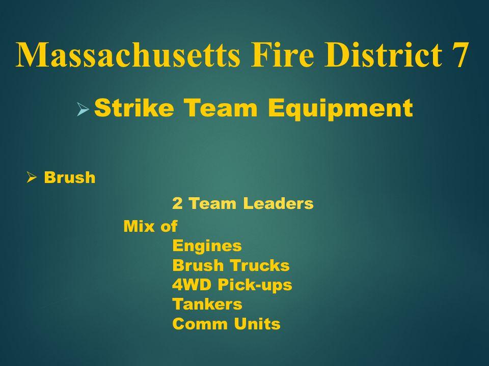  Strike Team Equipment Massachusetts Fire District 7  Brush 2 Team Leaders Mix of Engines Brush Trucks 4WD Pick-ups Tankers Comm Units