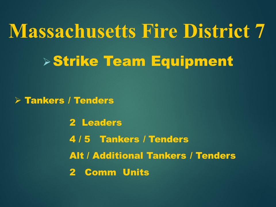  Strike Team Equipment Massachusetts Fire District 7  Tankers / Tenders 2 Leaders 4 / 5 Tankers / Tenders Alt / Additional Tankers / Tenders 2 Comm Units