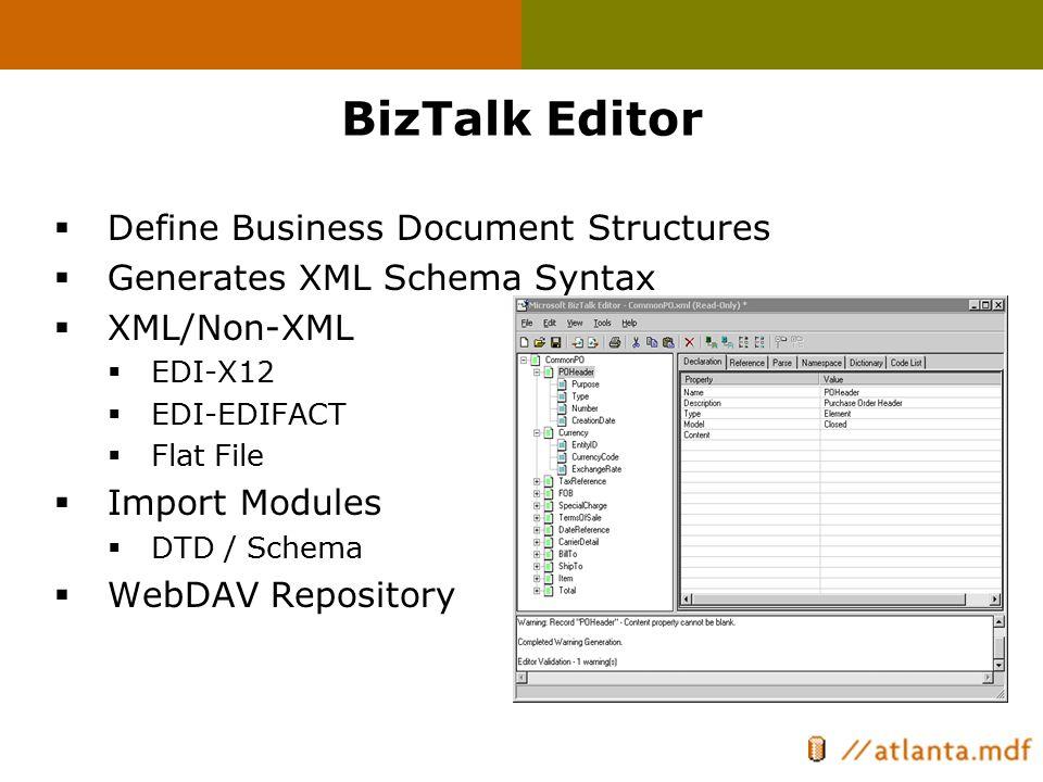 BizTalk Editor  Define Business Document Structures  Generates XML Schema Syntax  XML/Non-XML  EDI-X12  EDI-EDIFACT  Flat File  Import Modules