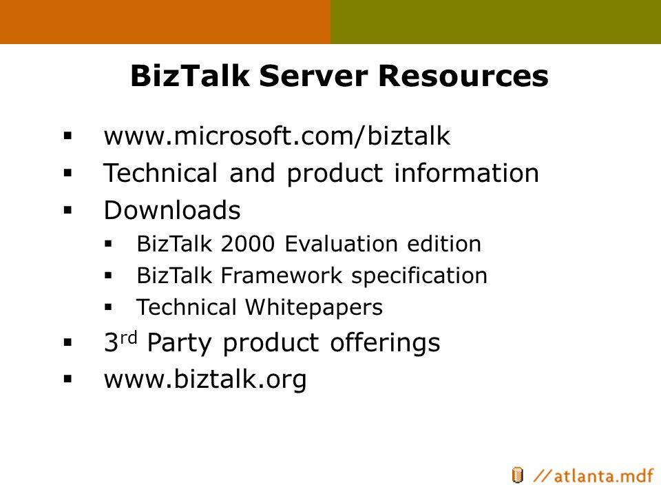 BizTalk Server Resources  www.microsoft.com/biztalk  Technical and product information  Downloads  BizTalk 2000 Evaluation edition  BizTalk Frame