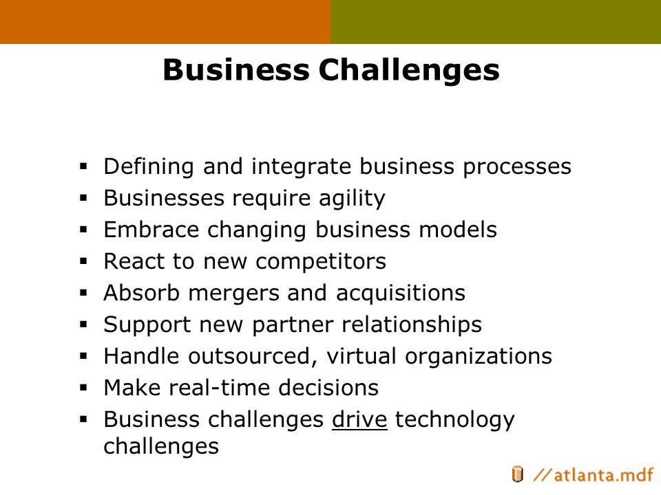 Technical Challenges  Traditional approaches to integration result in a plethora of issues  Integration of heterogeneous environment  Leverage Existing IT Investments  Develop scaleable, available, and manageable solutions  Integrate with business partners  Handle outsourced organizations  Build on open standards