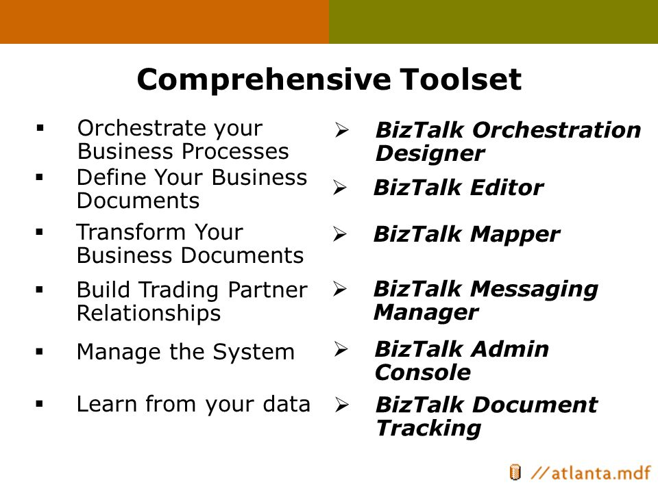 Comprehensive Toolset  Orchestrate your Business Processes  Define Your Business Documents  Build Trading Partner Relationships  Learn from your d