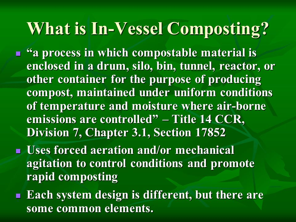 Advantages of In-Vessel Composting 1) Composting can be more closely controlled, leading to faster decomposition and more consistent product quality.