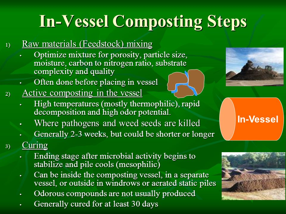 Mariposa County MSW Compost Facility Uses SV Composter TM Technology Uses SV Composter TM Technology Eight vessels (14' x 50') with: Eight vessels (14' x 50') with: Automated aeration control and monitoring Automated aeration control and monitoring In floor, plug-resistant aeration and air recirculation In floor, plug-resistant aeration and air recirculation Leachate collection and biofiltration of exhaust air Leachate collection and biofiltration of exhaust air Compost facility receives up to 50 tons unsorted MSW per day Compost facility receives up to 50 tons unsorted MSW per day Preprocessing is done to separate out the organic fraction for composting Preprocessing is done to separate out the organic fraction for composting Composted in the vessel for 16 days and cured in aerated static piles Composted in the vessel for 16 days and cured in aerated static piles http://www.compostsystems.