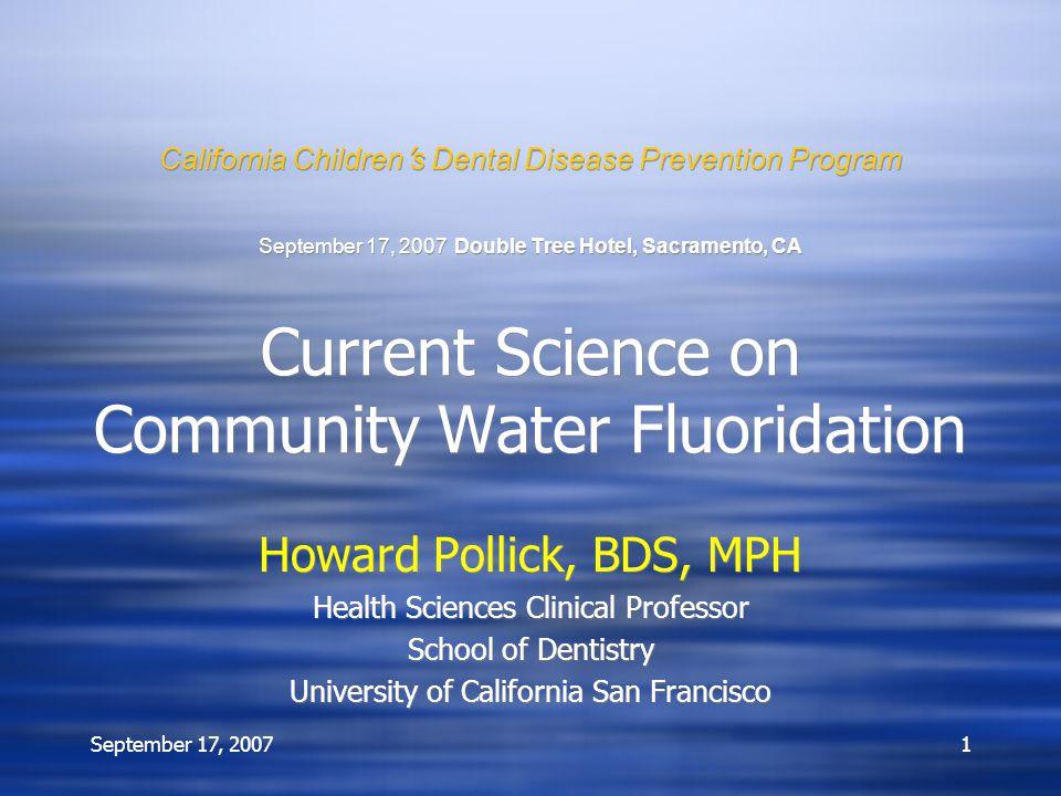 September 17, 20071 California Children ' s Dental Disease Prevention Program September 17, 2007 Double Tree Hotel, Sacramento, CA Current Science on
