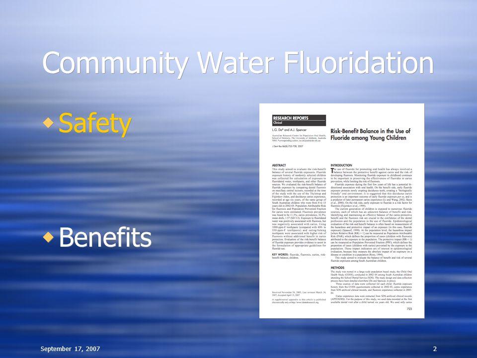 September 17, 20072 Community Water Fluoridation  Safety  Benefits  Safety  Benefits