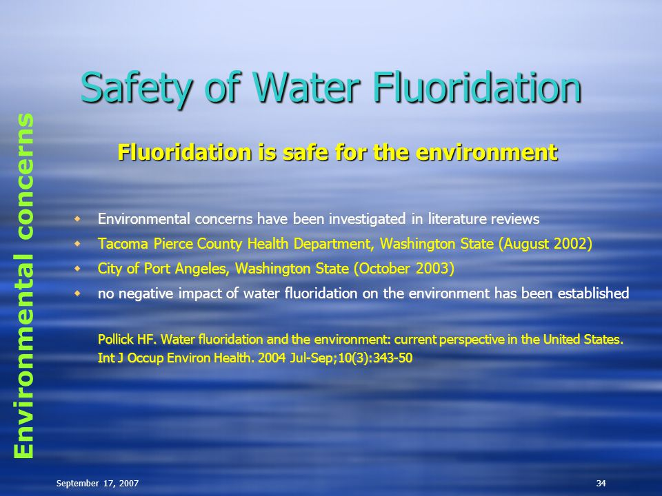September 17, 200734 Safety of Water Fluoridation  Environmental concerns have been investigated in literature reviews  Tacoma Pierce County Health