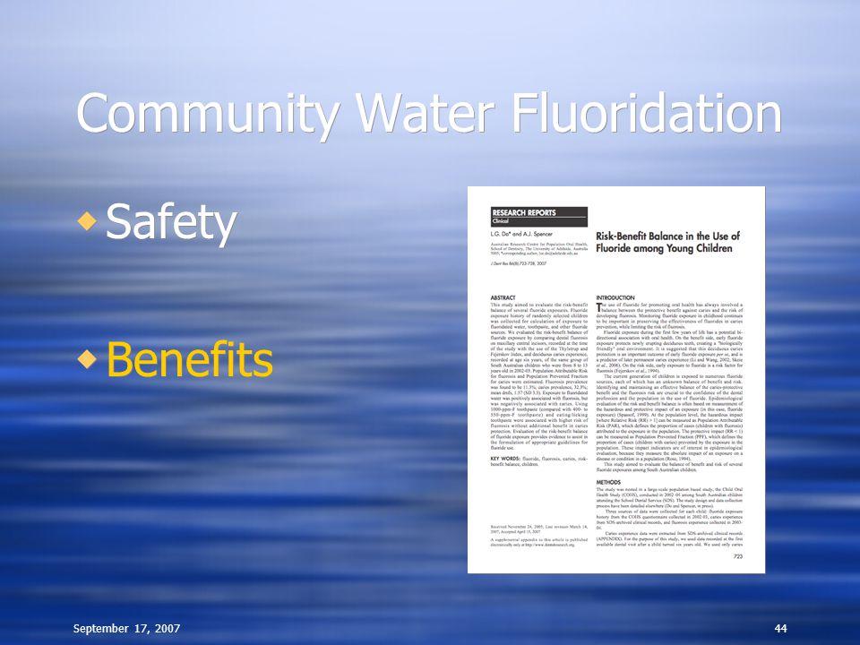 September 17, 200744 Community Water Fluoridation  Safety  Benefits  Safety  Benefits