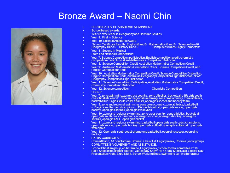 Bronze Award – Naomi Chin CERTIFICATES OF ACADEMIC ATTAINMENT School based awards: Year 8: excellence in Geography and Christian Studies. Year 9: Firs
