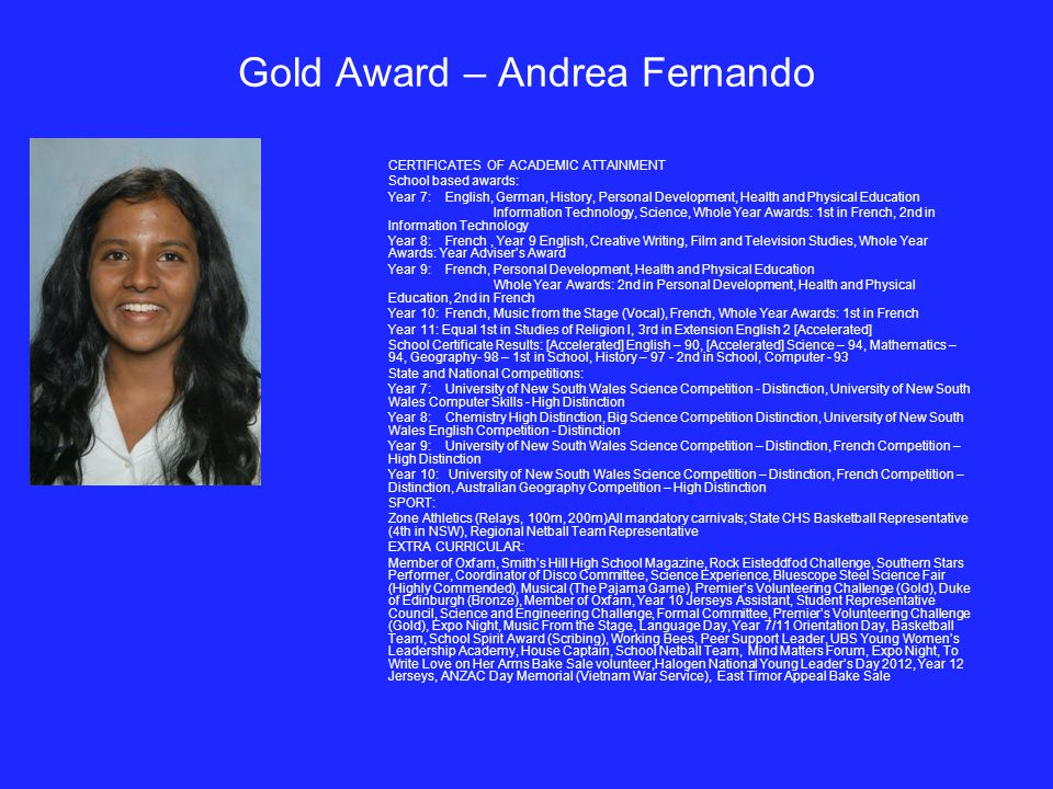 Gold Award – Andrea Fernando CERTIFICATES OF ACADEMIC ATTAINMENT School based awards: Year 7: English, German, History, Personal Development, Health a
