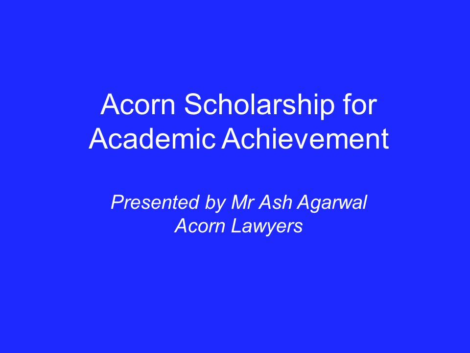 Acorn Scholarship for Academic Achievement Presented by Mr Ash Agarwal Acorn Lawyers