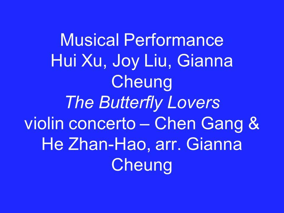 Musical Performance Hui Xu, Joy Liu, Gianna Cheung The Butterfly Lovers violin concerto – Chen Gang & He Zhan-Hao, arr.