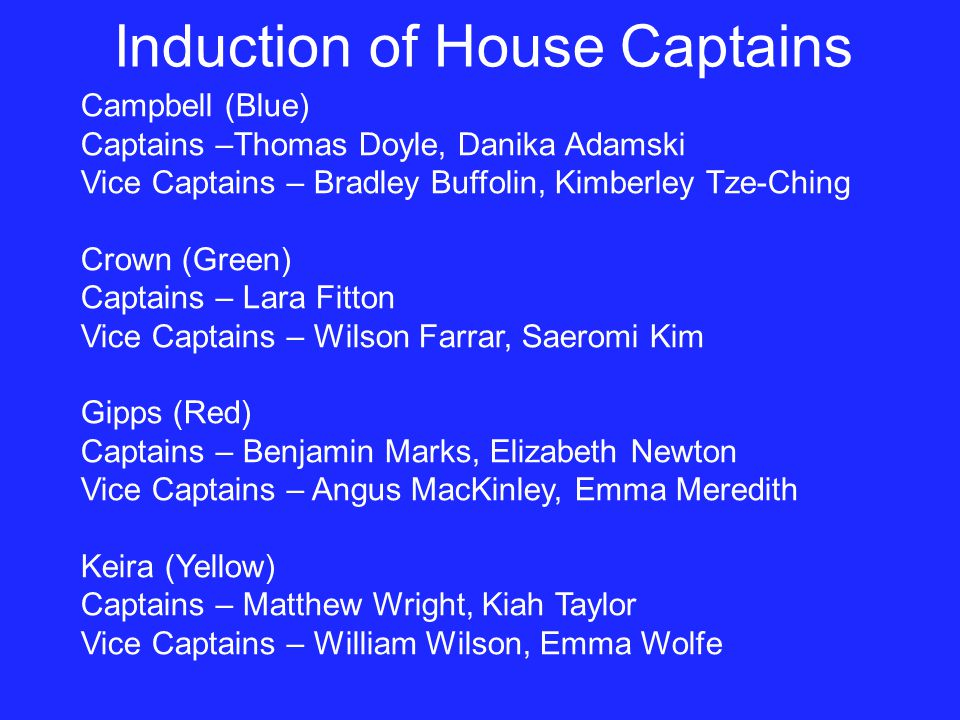 Campbell (Blue) Captains –Thomas Doyle, Danika Adamski Vice Captains – Bradley Buffolin, Kimberley Tze-Ching Crown (Green) Captains – Lara Fitton Vice