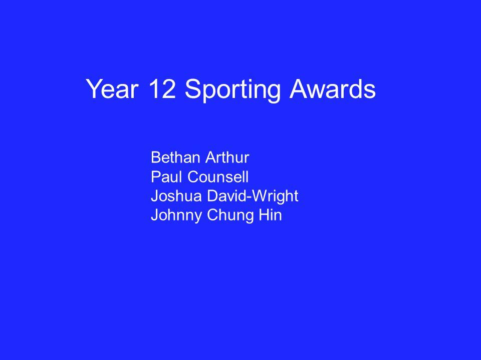 Year 12 Sporting Awards Bethan Arthur Paul Counsell Joshua David-Wright Johnny Chung Hin