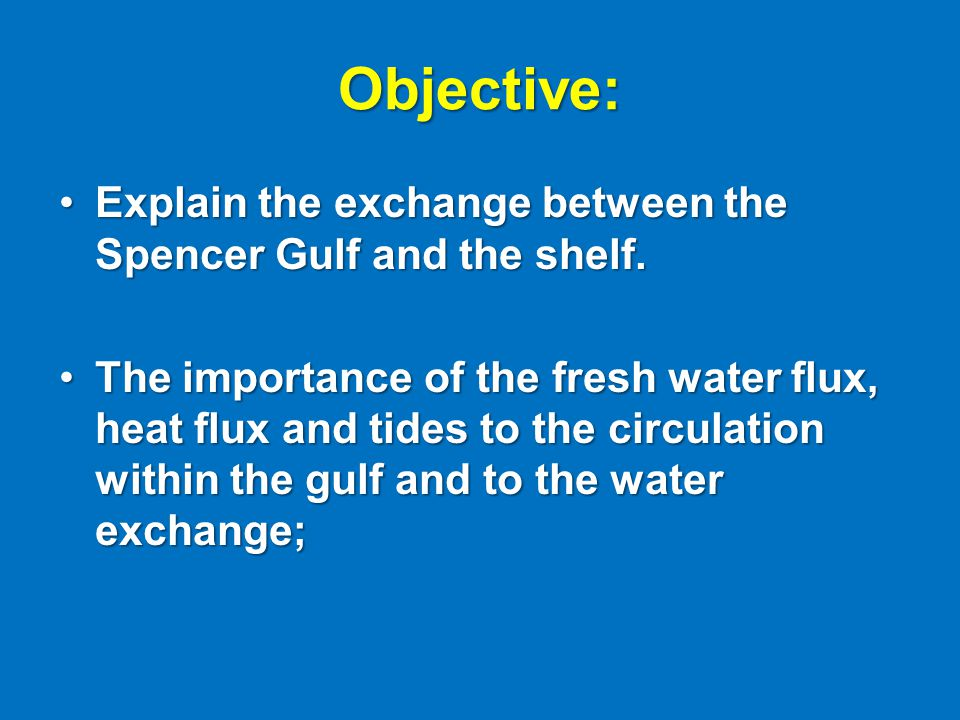 Objective: Explain the exchange between the Spencer Gulf and the shelf.Explain the exchange between the Spencer Gulf and the shelf. The importance of
