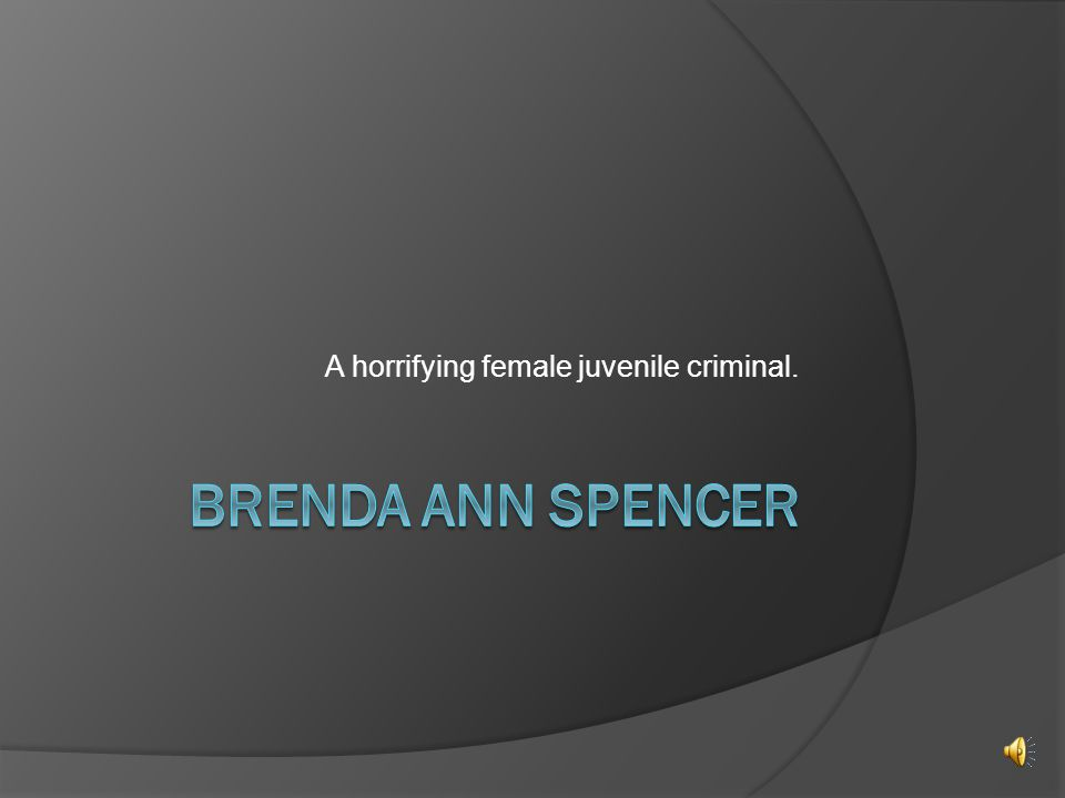 Description of crime  Brenda Ann Spencer is a convicted American murderer who carried out a shooting spree from her home in San Diego, California.