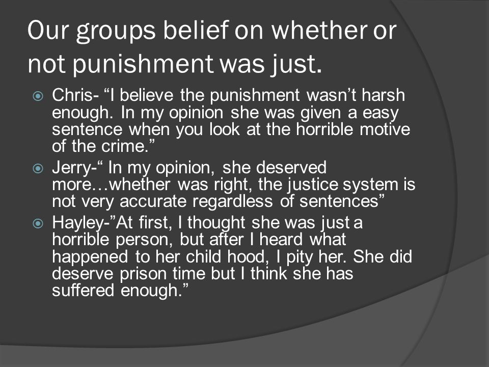 Our groups belief on whether or not punishment was just.