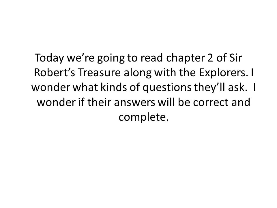 Today we're going to read chapter 2 of Sir Robert's Treasure along with the Explorers. I wonder what kinds of questions they'll ask. I wonder if their