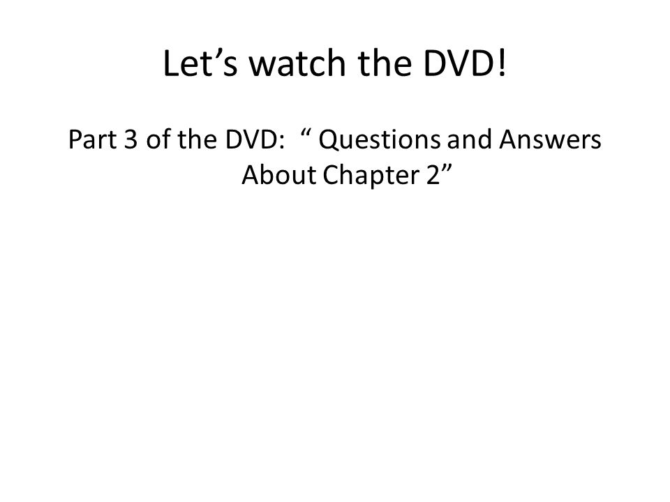 "Let's watch the DVD! Part 3 of the DVD: "" Questions and Answers About Chapter 2"""