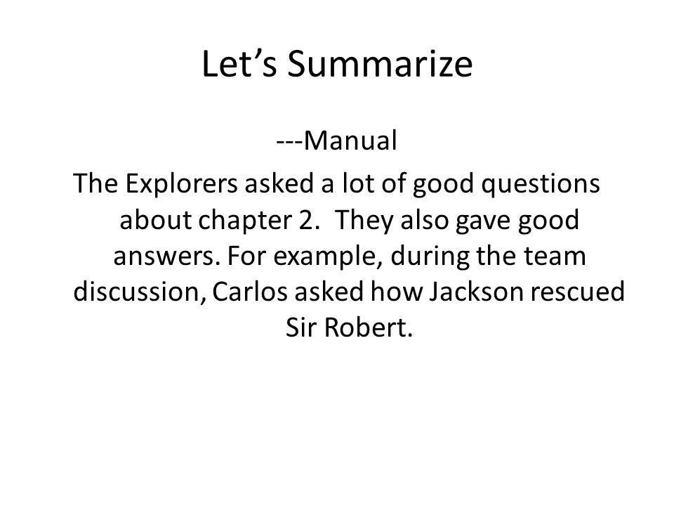 Let's Summarize ---Manual The Explorers asked a lot of good questions about chapter 2.