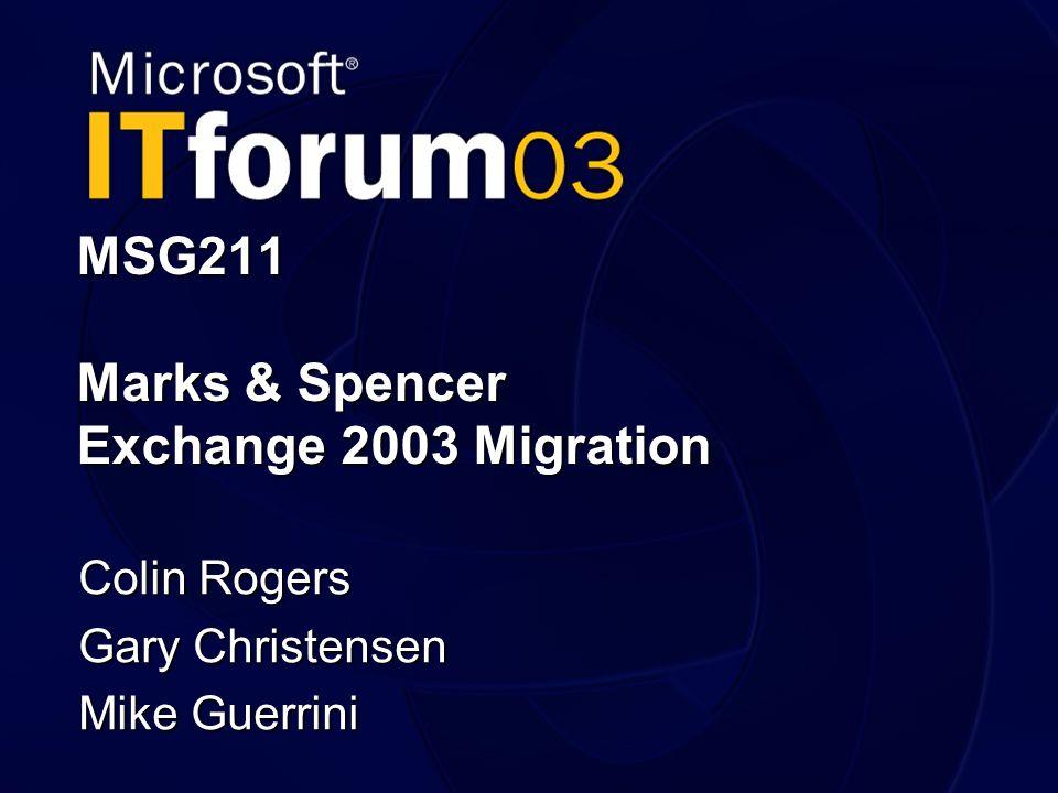 MSG211 Marks & Spencer Exchange 2003 Migration Colin Rogers Gary Christensen Mike Guerrini