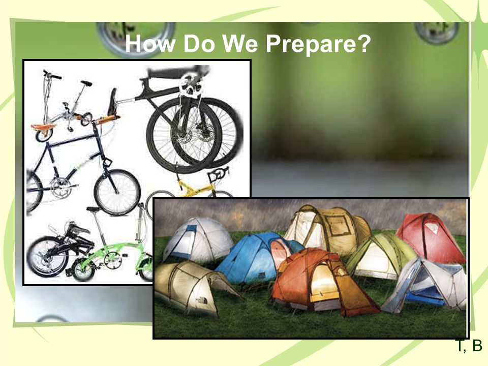 How Do We Prepare? T, B