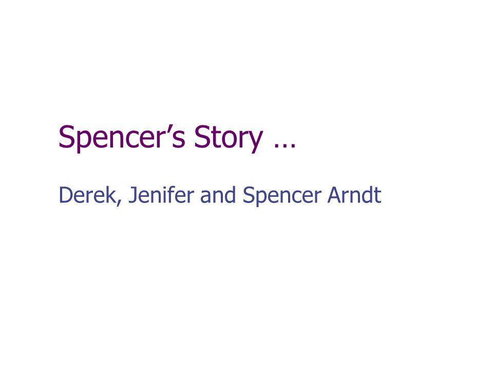 Spencer's Story … Derek, Jenifer and Spencer Arndt