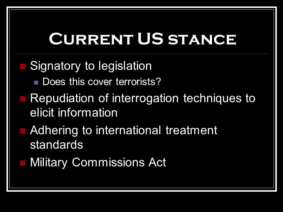 Current US stance Signatory to legislation Does this cover terrorists.