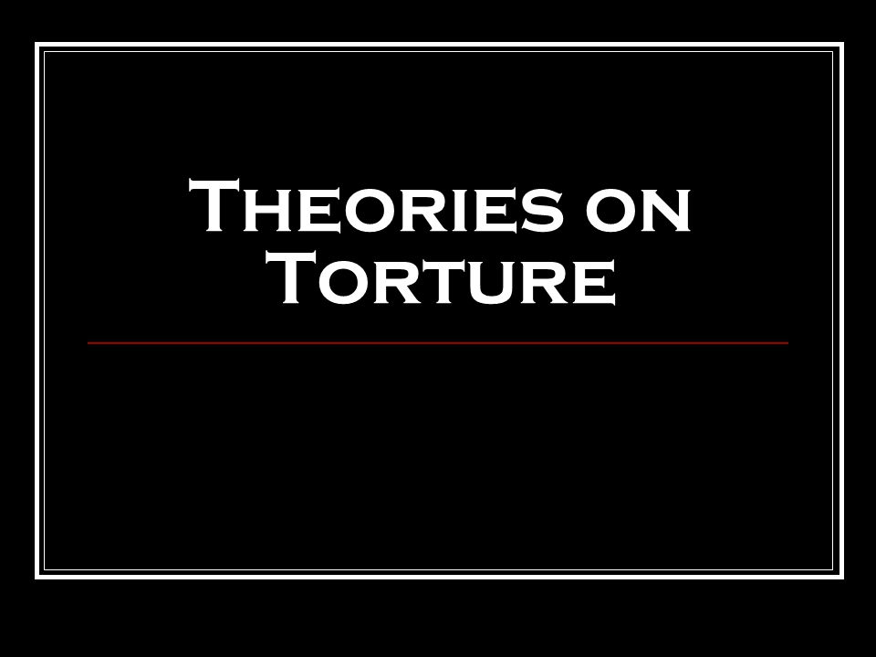 Theories on Torture