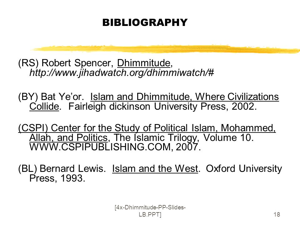 [4x-Dhimmitude-PP-Slides- LB.PPT]18 BIBLIOGRAPHY (RS) Robert Spencer, Dhimmitude, http://www.jihadwatch.org/dhimmiwatch/# (BY) Bat Ye'or.