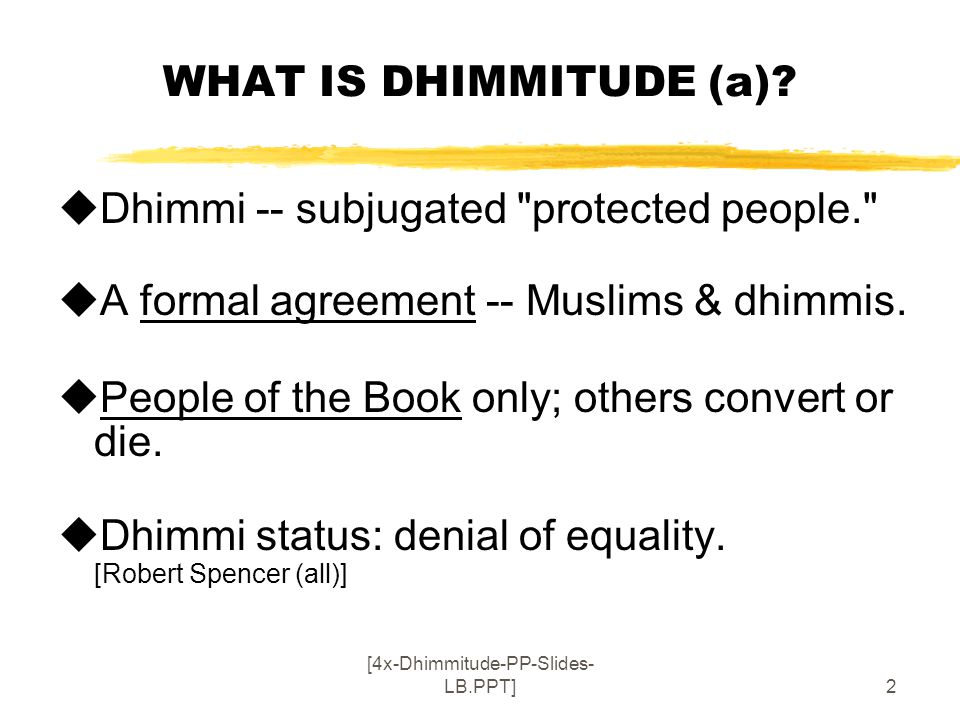 [4x-Dhimmitude-PP-Slides- LB.PPT]2 WHAT IS DHIMMITUDE (a).