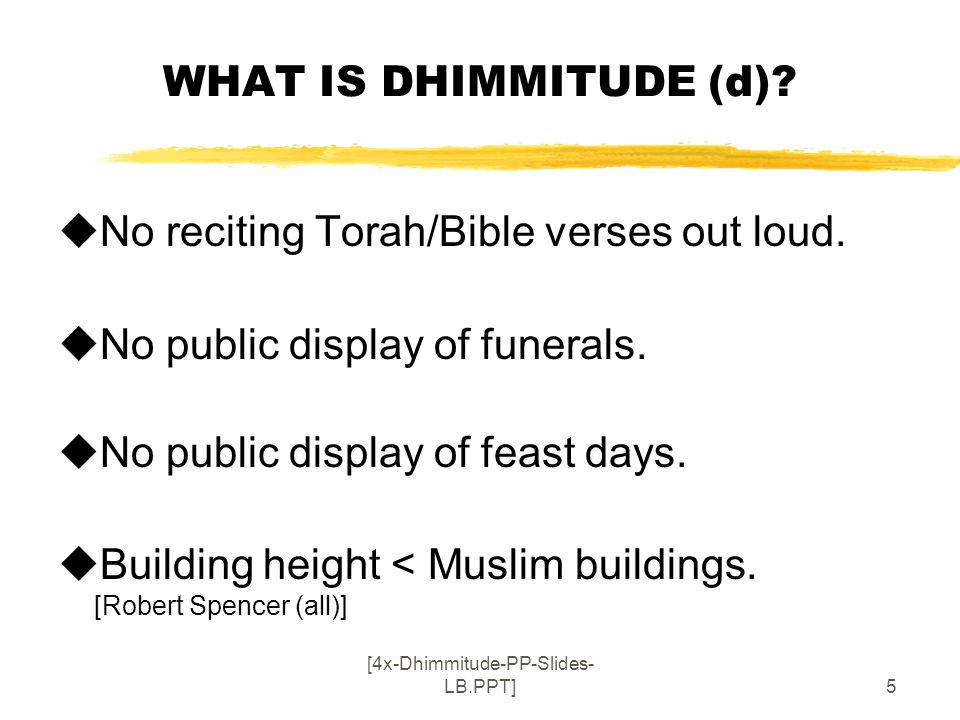[4x-Dhimmitude-PP-Slides- LB.PPT]16 SELECTED QUOTES RE DHIMMITUDE (c.1) 'This abstentionist policy by Europe, while claiming to defind human rights, obeys a fundamental law of dhimmitude: dhimmi minorities are forbidden on pain of death to appeal for help to outsiders, or to propagate ideas considered hostile to Islam.