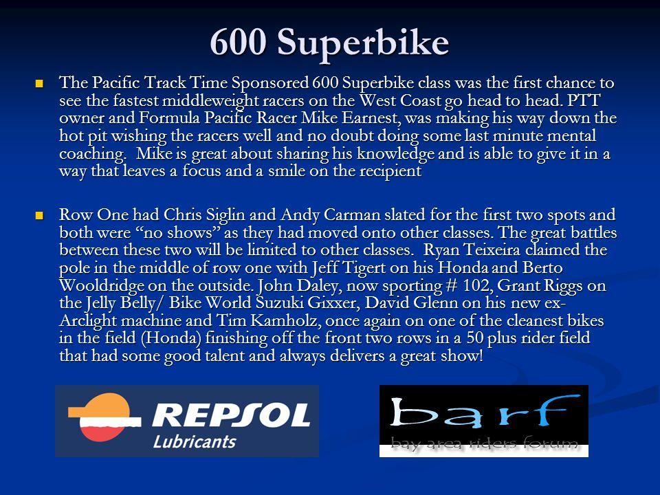 600 Superbike The Pacific Track Time Sponsored 600 Superbike class was the first chance to see the fastest middleweight racers on the West Coast go head to head.