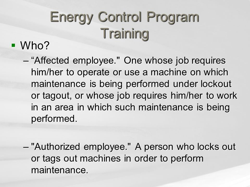 "Energy Control Program Training  Who? –""Affected employee."