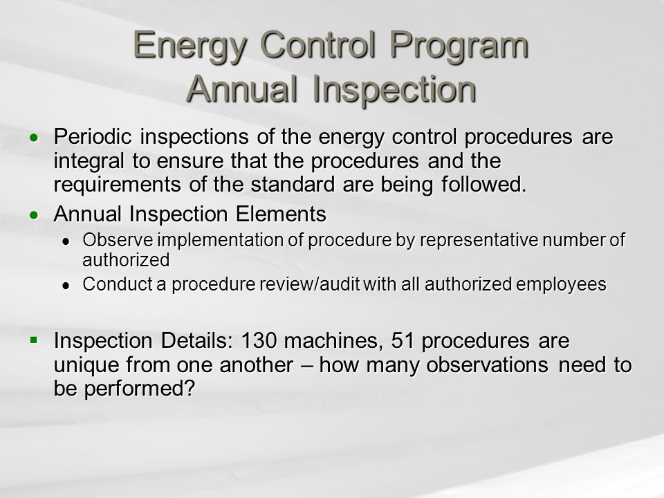 Energy Control Program Annual Inspection  Periodic inspections of the energy control procedures are integral to ensure that the procedures and the re