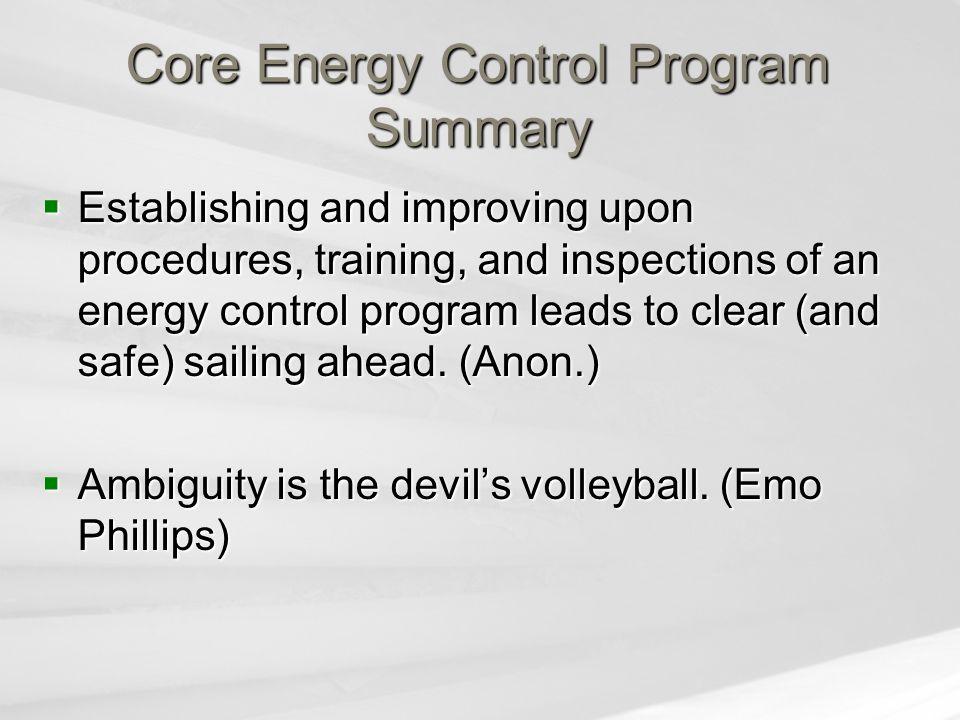 Core Energy Control Program Summary  Establishing and improving upon procedures, training, and inspections of an energy control program leads to clea