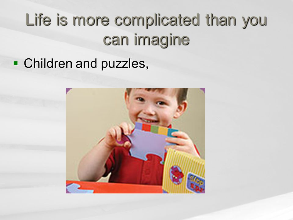 Life is more complicated than you can imagine  Children and puzzles,