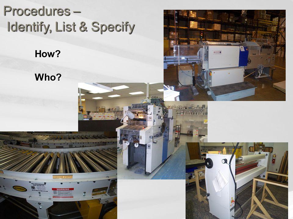 Procedures – Identify, List & Specify How?Who?