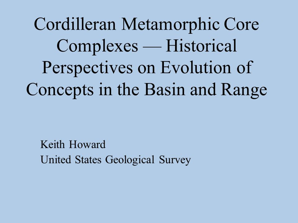 Other core complexes revealed further insights on complex, polydeformational histories for the metamorphic cores and their unroofing.