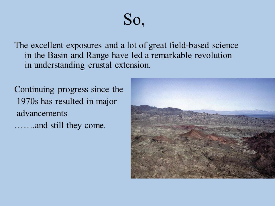 So, The excellent exposures and a lot of great field-based science in the Basin and Range have led a remarkable revolution in understanding crustal extension.