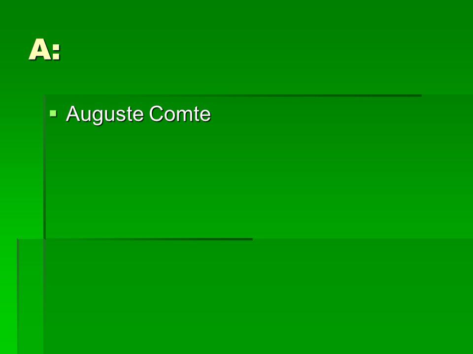 A:  Auguste Comte