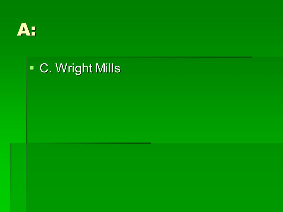 A:  C. Wright Mills