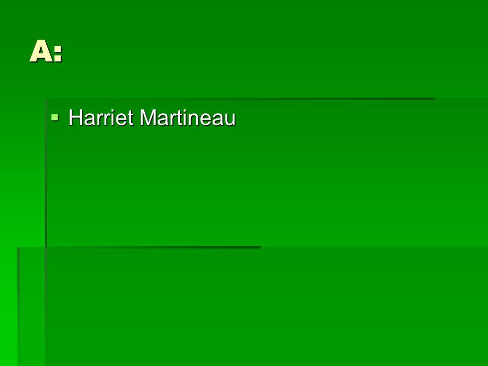 A:  Harriet Martineau