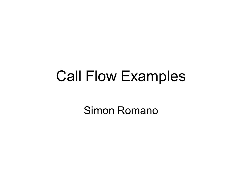 Call Flow Examples Simon Romano