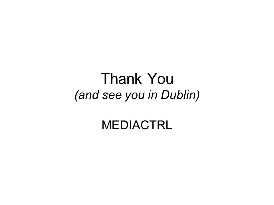 Thank You (and see you in Dublin) MEDIACTRL