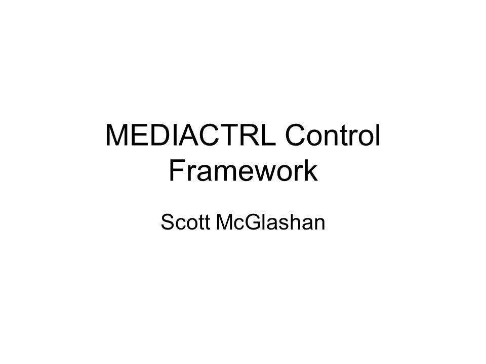 MEDIACTRL Control Framework Scott McGlashan