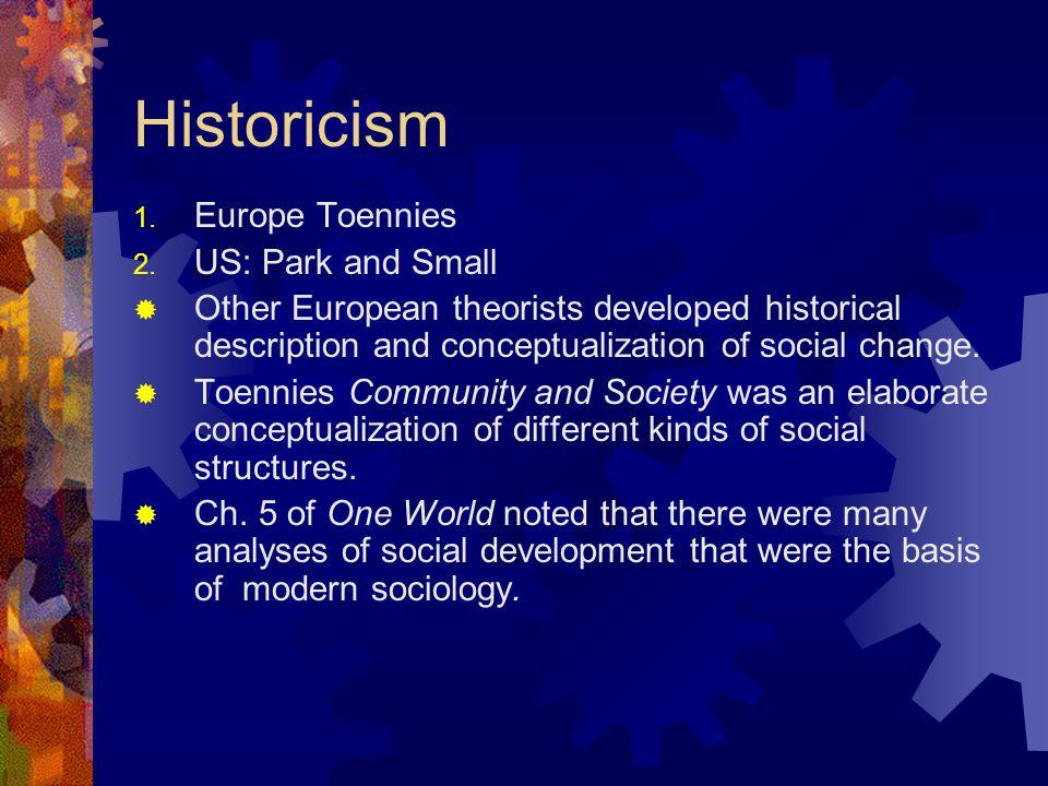 Historicism 1. Europe Toennies 2.