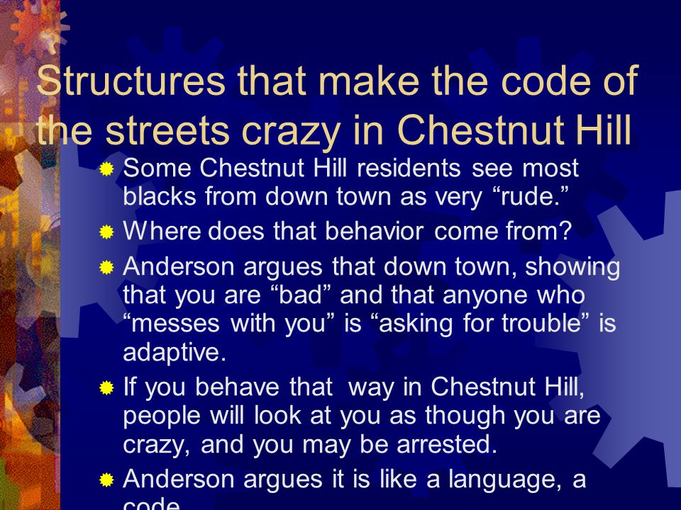 Structures that make the code of the streets crazy in Chestnut Hill  Some Chestnut Hill residents see most blacks from down town as very rude.  Where does that behavior come from.